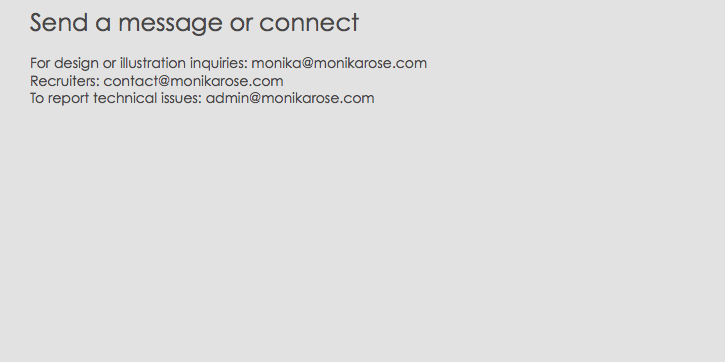 Send a message or connect For design or illustration inquiries: monika@monikarose.com Recruiters: contact@monikarose.com To report technical issues: admin@monikarose.com
